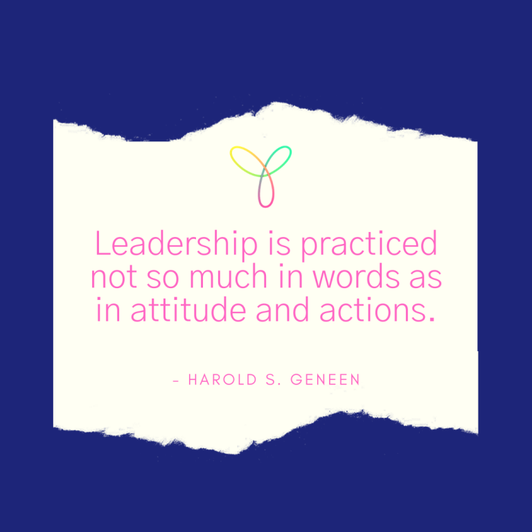 Quote: Leadership is practiced not so much in words as in attitude and actions.
